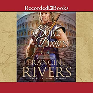 As Sure as the Dawn     The Mark of the Lion, Book 3              By:                                                                                                                                 Francine Rivers                               Narrated by:                                                                                                                                 Richard Ferrone                      Length: 20 hrs and 12 mins     2,201 ratings     Overall 4.8