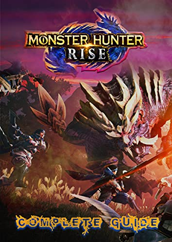 Monster Hunter Rise Complete Guide: Walkthrough - Tips - Cheats - And More (English Edition)