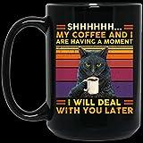 N\A Regalo per Natale - San Valentino 11 Once Shhhh Il Mio caffè e io STO avendo Un Momento in Cui Mi occuperò più Tardi Tazza da caffè in Ceramica con Gatto Nero
