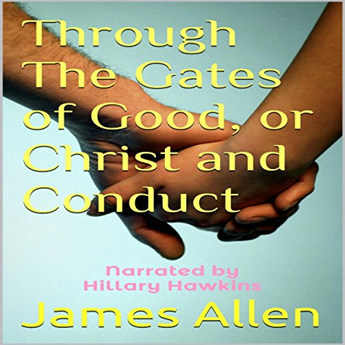 Through the Gates of Good, or Christ and Conduct audiobook cover art