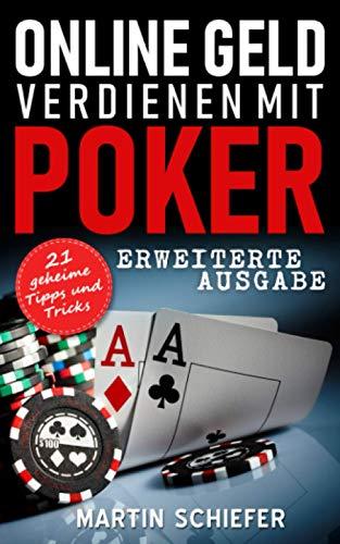 Online Geld verdienen mit Poker (Erweiterte Ausgabe): Vom Hobby-Spieler zum Karten-Hai – 21 geheime Tipps und Tricks für No Limit Texas Holdem Anfänger und Fortgeschrittene