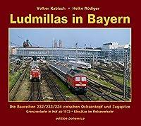 Ludmillas in Bayern: Die Baureihen 232/233/234 zwischen Ochsenkopf und Zugspitze. Teil 1: Grenzverkehr in Hof ab 1973 - Einsaetze im Reiseverkehr