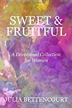 Sweet & Fruitful: A Devotional Collection for Women (Lovely Lady Devotionals)