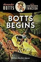 Botts Begins (Alexander Botts and the Earthworm Tractor)