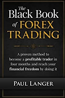 The Black Book of Forex Trading: A Proven Method to Become a Profitable Trader in Four Months and Reach Your Financial Fre...