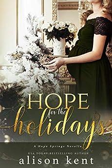 Hope for the Holidays: a Christmas novella (A Hope Springs Novel Book 6) by [Alison Kent]