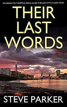 THEIR LAST WORDS an absolutely gripping serial killer thriller with a huge twist (Detective Ray Paterson Book 1) by [STEVE PARKER]