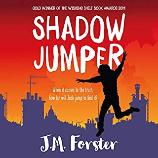 Shadow Jumper     A Mystery Adventure Book for Children and Teens Aged 10-14              By:                                                                                                                                 J M Forster                               Narrated by:                                                                                                                                 Gary Murrell                      Length: 4 hrs and 19 mins     5 ratings     Overall 5.0