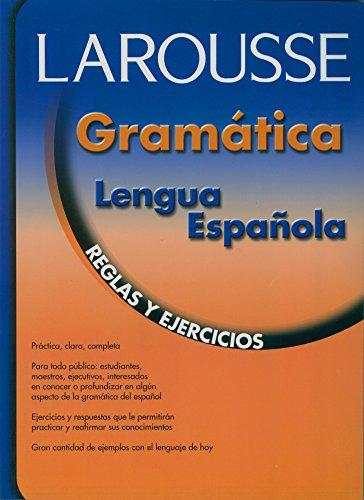 Larousse Gramatica de la Lengua Espanola: Reglas y Ejercicios/Grammar for Spanish Speakers