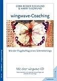 wingwave-Coaching: wie der Flügelschlag eines Schmetterlings: Überarbeitete und erweiterte Neuauflage von 'EMDR im Coaching'. Mit einer wingwave-CD