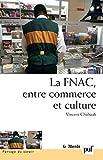La FNAC, entre commerce et culture: Parcours d'entreprise, parcours d'employés (Partage du savoir) (French Edition)