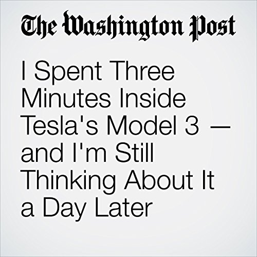I Spent Three Minutes Inside Tesla's Model 3 — and I'm Still Thinking About It a Day Later copertina