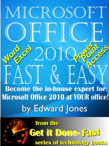 Microsoft Office 2010: Fast and Easy (Get It Done FAST Book 11) (English Edition)