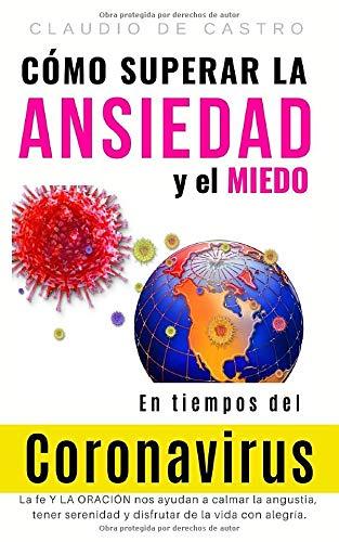 Cómo superar la ANSIEDAD y el Miedo en tiempos del Coronavirus: La FE nos ayuda a calmar la angustia, tener serenidad y disfrutar de la vida con alegría. (Libros católicos en español)