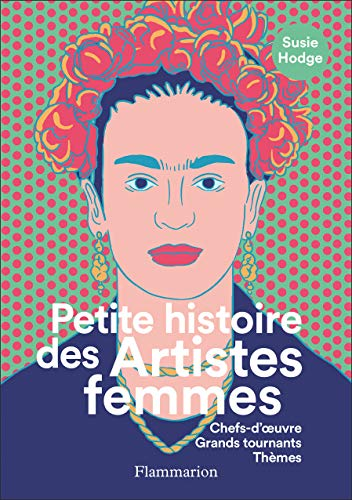 Petite histoire des Artistes femmes: Chefs-d'oeuvre, Grands tournants, Thèmes
