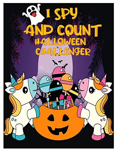 I SPY AND COUNT HALLOWEEN CHALLENGER: Counting Interactive Picture Book for Kids, Kindergarteners, Toddlers and Preschoolers Ages 2-5 Years Old.