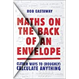 Maths on the Back of an Envelope: Clever ways to (roughly) calculate anything (English Edition)