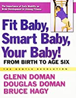 Fit Baby, Smart Baby, Your Baby!: From Birth to Age Six (Gentle Revolution)