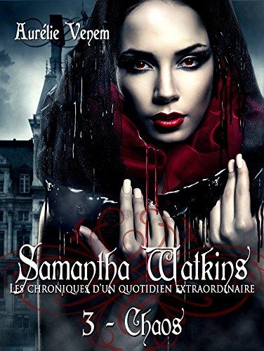 Samantha Watkins ou Les chroniques d'un quotidien extraordinaire.: Tome 3 : Chaos.