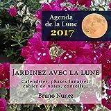 Agenda de la lune 2017: Calendrier de la lune au jardin 2017