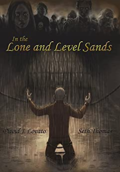 In the Lone and Level Sands (Zombiemandias Book 1) by [David J. Lovato, Seth Thomas]