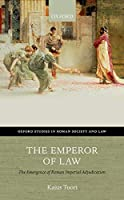 The Emperor of Law: The Emergence of Roman Imperial Adjudication (Oxford Studies in Roman Society & Law)