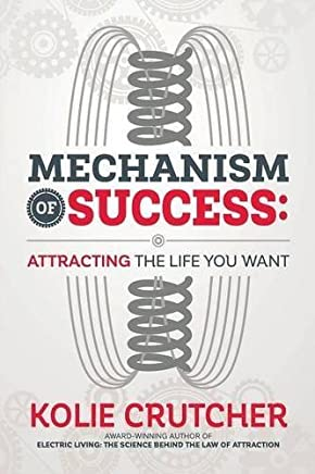 Mechanism of Success: Attracting the Life You Want by Kolie Crutcher (2016-04-15)