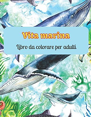 Vita marina Libro da colorare per adulti: Libri da colorare sull'oceano per il relax degli adulti