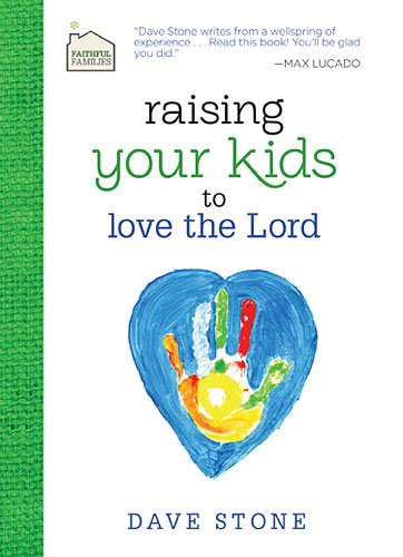 Raising Your Kids to Love the Lord (Faithful Families)