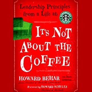 It's Not About the Coffee     Leadership Principles from a Life at Starbucks              By:                                                                                                                                 Howard Behar                               Narrated by:                                                                                                                                 Malcolm Hillgartner                      Length: 4 hrs and 22 mins     170 ratings     Overall 4.0