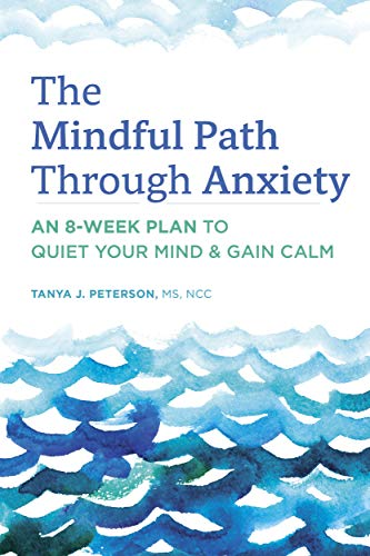 The Mindful Path Through Anxiety: An 8-Week Plan to Quiet Your Mind & Gain Calm
