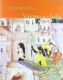 Visiones de la India: pinturas del Sur de Asia del San Diego Museum of Art (Catálogo de exposición)