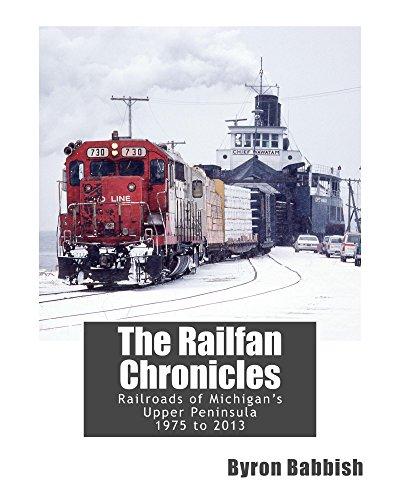 The Railfan Chronicles, Railroads of Michigan's Upper Peninsula, 1975 to 2013 (English Edition)