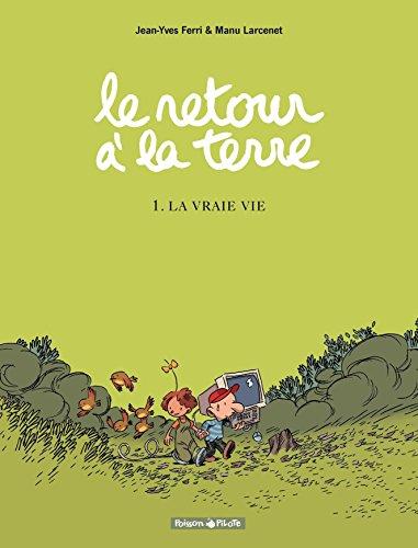 Le Retour à la terre - tome 1 - La vraie vie (French Edition)