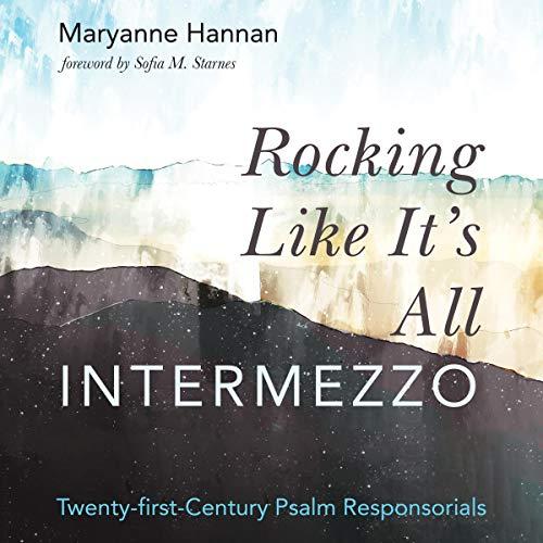 Rocking Like It's All Intermezzo: Twenty-First-Century Psalm Responsorials audiobook cover art
