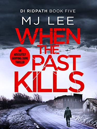 When the Past Kills (DI Ridpath Crime Thriller Book 5) by [M J Lee]