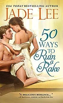 50 Ways to Ruin a Rake (Rakes and Rogues Book 1) by [Jade Lee]