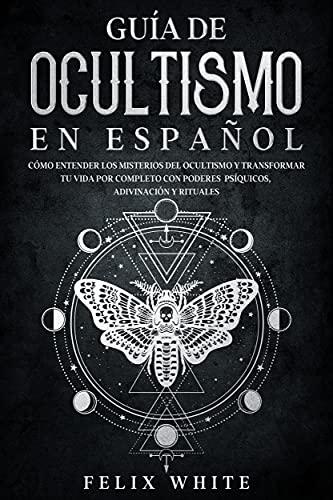 Guía de Ocultismo en Español: Cómo Entender los Misterios del Ocultismo y Transformar tu Vida