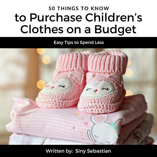 50 Things to Know to Purchase Children's Clothes on a Budget: Easy Tips to Spend Less audiobook cover art