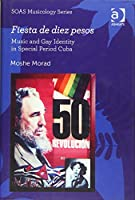 Fiesta de diez pesos: Music and Gay Identity in Special Period Cuba (SOAS Studies in Music)