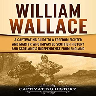 William Wallace: A Captivating Guide to a Freedom Fighter and Martyr Who Impacted Scottish History and Scotland's Independence from England audiobook cover art