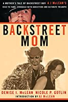 Backstreet Mom: A Mother's Tale of Backstreet Boy AJ McLean's Rise to Fame, Struggle with Addiction, and Ultimate Triumph by Denise I. McLean Nicole P. Gotlin(2003-11-10)