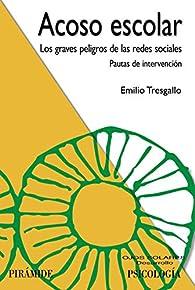 Acoso escolar: Los graves peligros de las redes sociales: pautas de intervención par Emilio Tresgallo