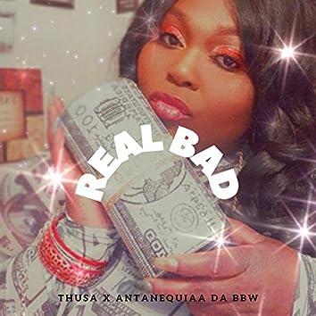 Real Bad (feat. Antanequiaa Da Bbw)