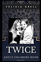 Twice Adult Coloring Book: Famous K-Pop Girl Band and Grammy Awards Winners Inspired Coloring Book for Adults (Twice Books)