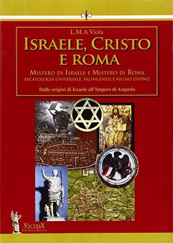 Israele, Cristo e Roma. Mistero di Israele e mistero di Roma. Dalla missione pneumatica integrale di...
