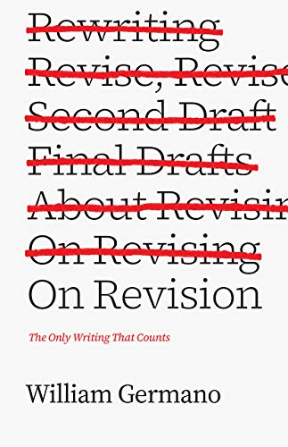 Compare Textbook Prices for On Revision: The Only Writing That Counts Chicago Guides to Writing, Editing, and Publishing  ISBN 9780226410517 by Germano, William