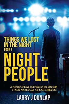 NIGHT PEOPLE: Things We Lost in the Night (A Memoir of Love and Music in the 60s with Stark Naked and the Car Thieves Book 1) by [Larry J Dunlap]