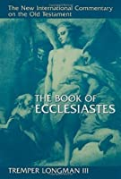 The Book of Ecclesiastes (NEW INTERNATIONAL COMMENTARY ON THE OLD TESTAMENT)