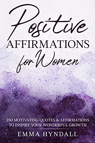 Positive Affirmations For Women: 250 Motivating Quotes & Affirmations to Inspire your Wonderful Grow